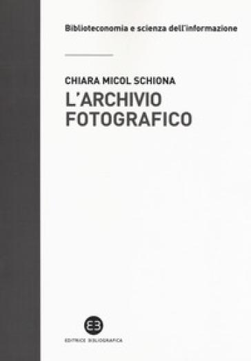 L'archivio fotografico. Metodologie e confronti - Chiara Micol Schiona | Thecosgala.com