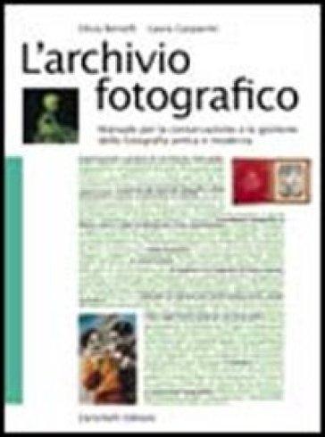 L'archivio fotografico. Manuale per la conservazione e la gestione della fotografia antica e moderna - Silvia Berselli  