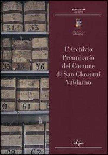 L'archivio preunitario di San Giovanni Valdarno - A. Moriani |