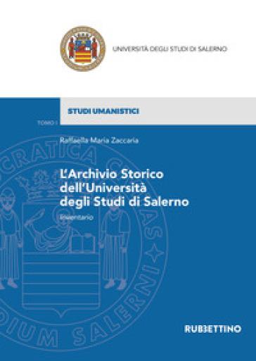 L'archivio storico dell'Università degli Studi di Salerno. Inventario - Maria Raffaele Zaccaria | Rochesterscifianimecon.com