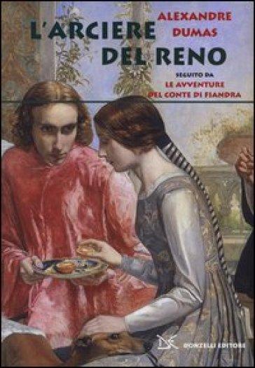 L'arciere del Reno. Seguito da Le avventure del conte di Fiandra - Alexandre Dumas  
