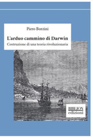 L'arduo cammino di Darwin. Costruzione di una teoria rivoluzionaria - Piero Borzini pdf epub