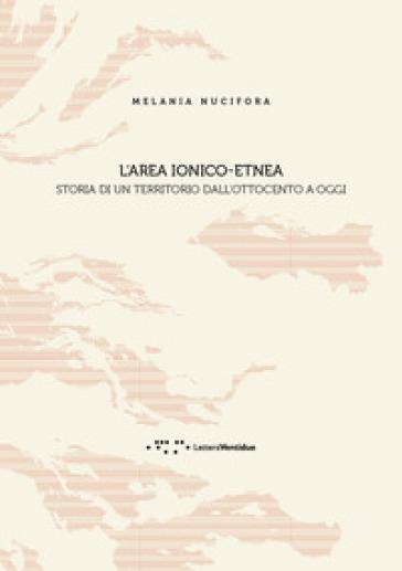 L''area ionico-etnea. Storia di un territorio dall'Ottocento a oggi - Melania Nucifora   Kritjur.org