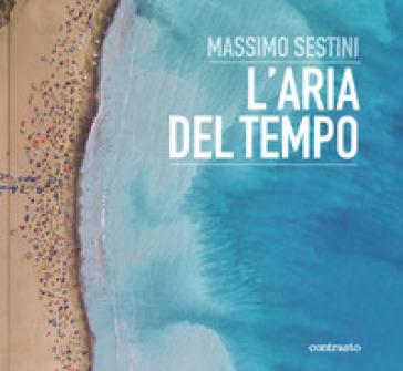L'aria del tempo. Ediz. illustrata - Massimo Sestini | Thecosgala.com