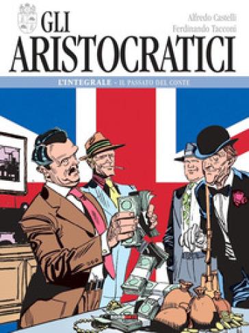 Gli aristocratici. L'integrale. 2: Il passato del conte - Alfredo Castelli |