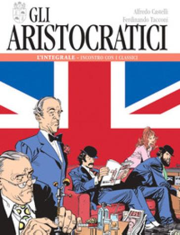 Gli aristocratici. L'integrale. 3: Incontro con i classici - Alfredo Castelli pdf epub