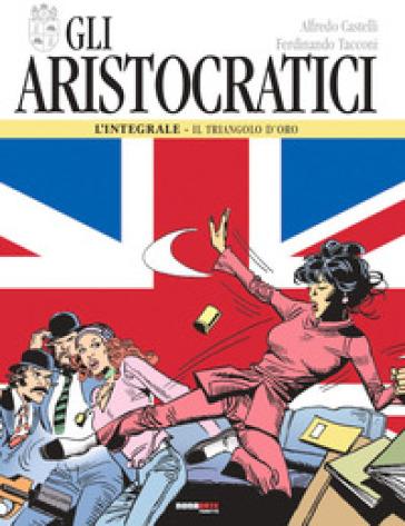 Gli aristocratici. L'integrale. 4: Il triangolo d'oro - Alfredo Castelli |