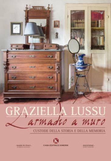 L'armadio a muro. Custode della storia e della memoria - Graziella Lussu | Rochesterscifianimecon.com