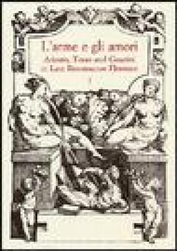 L'arme e gli amori. Ariosto, Tasso and Guarini in Late Renaissance Florence. Acts of an International Conference (Florence, June 27-29 2001)