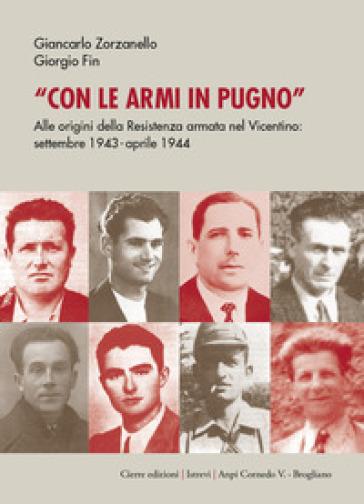Con le armi in pugno. Alle origini della Resistenza armata nel Vicentino. Settembre 1943-aprile 1944 - Giancarlo Zorzanello | Kritjur.org