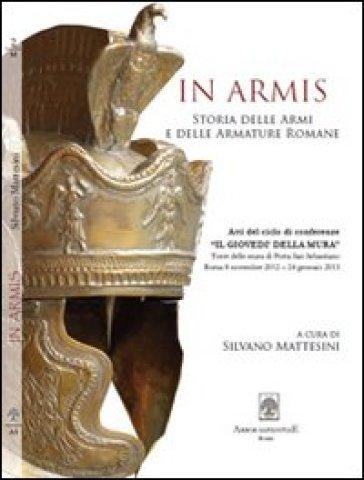In armis. Contributi per la storia delle armi e delle armature romane - S. Mattesini |