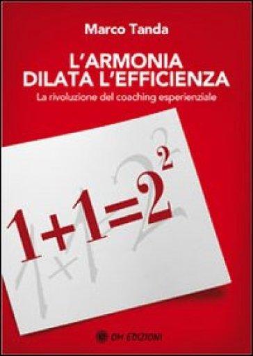 L'armonia dilata l'efficienza. La rivoluzione del coaching esperienziale - Marco Tanda  