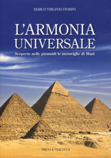 L'armonia universale. Scoperte nelle piramidi le meraviglie Maat - Marco Virginio Fiorini |