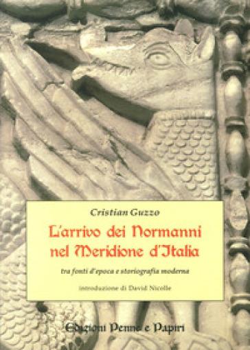 L'arrivo dei normanni nel meridione d'Italia «tra fonti d'epoca e storiografia moderna» - Cristian Guzzo  