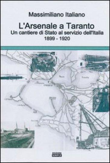 L'arsenale a Taranto un cantieri di stato al servizio dell'Italia (1899-1920) - Massimiliano Italiano | Kritjur.org