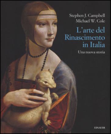 L'arte del Rinascimento. Una nuova storia - Stephen J. Campbell  