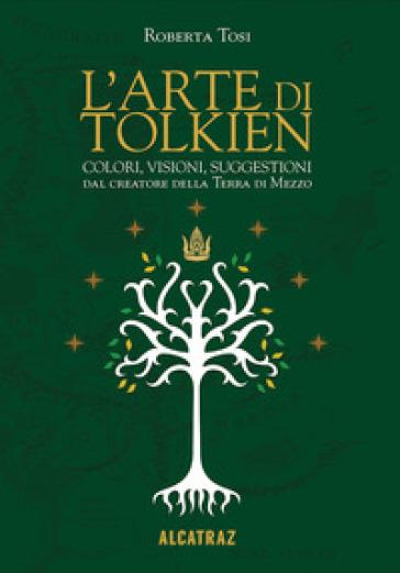 L'arte di Tolkien. Colori, visioni e suggestioni dal creatore della Terra di Mezzo - Roberta Tosi | Jonathanterrington.com