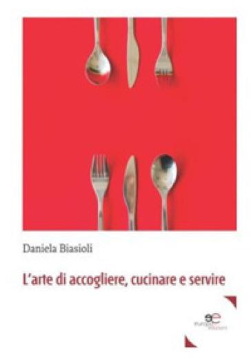L'arte di accogliere, cucinare e servire - Daniela Biasioli   Thecosgala.com