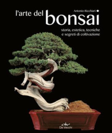 L'arte del bonsai. Storia, estetica, tecniche e segreti di coltivazione - Antonio Ricchiari pdf epub