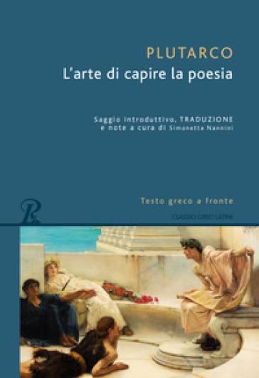 L'arte di capire la poesia. Testo greco a fronte. Ediz. bilingue - Plutarco |