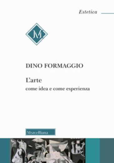 L'arte come idea e come esperienza - Dino Formaggio  