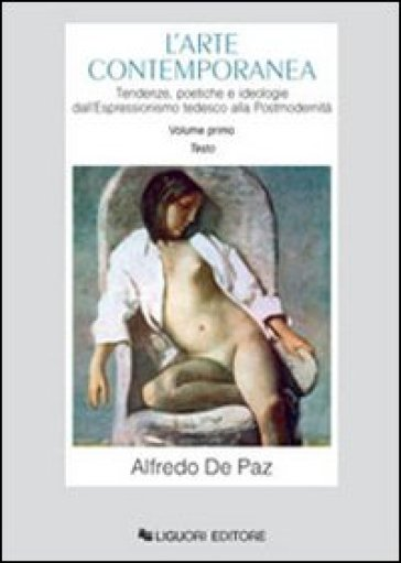 L'arte contemporanea. Tendenze, poetiche e ideologie dall'espressionismo tedesco alla postmodernità - Alfredo De Paz  