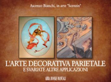 L'arte decorativa parietale e svariate altre applicazioni - Ascenzo Bianchi | Rochesterscifianimecon.com
