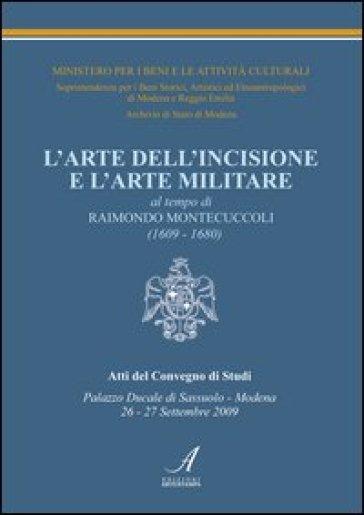 L'arte dell'incisione e l'arte militare al tempo di Raimondo Montecuccoli (1609-1680) - E. Fregni |