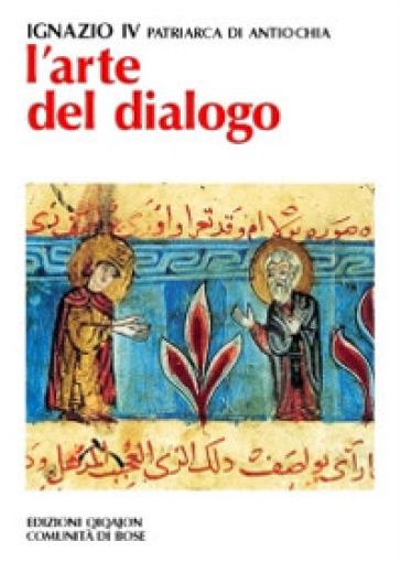L'arte del dialogo. Con la creazione, gli uomini, le Chiese - Hazim Ignazio IV  