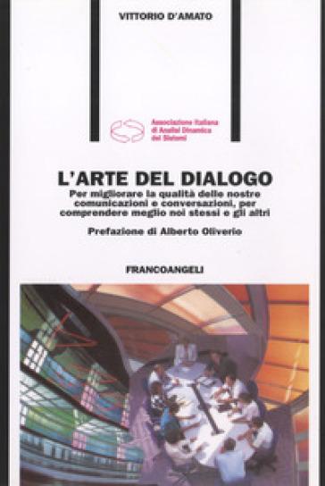 L'arte del dialogo. Per migliorare la qualità delle nostre comunicazioni e conversazioni, per comprendere meglio noi stessi e gli altri - Vittorio D'Amato pdf epub