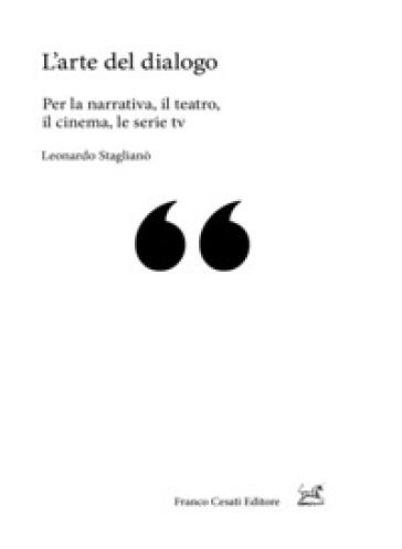 L'arte del dialogo. Per la narrativa, il teatro, il cinema, le serie tv - Leonardo Staglianò | Jonathanterrington.com