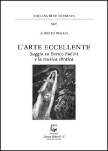 L'arte eccellente. Saggio su Enrico Fubini e la musica ebraica - Alberto Perani |