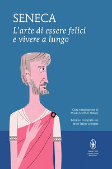 L'arte di essere felici e vivere a lungo. Testo latino a fronte. Ediz. integrale - Lucio Anneo Seneca pdf epub