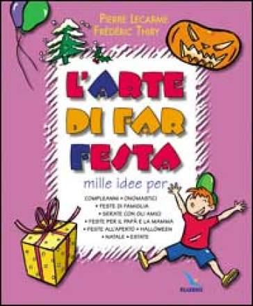 L'arte di far festa. Compleanni, onomastici, feste per papà e mamma, feste all'aperto, Halloween, Natale, estate - Frédéric Thiry |