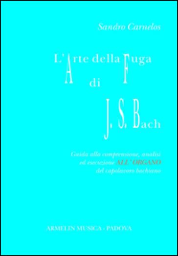 L'arte della fuga di Johann Sebastian Bach. Guida alla comprensione, analisi ed esecuzione all'organo del capolavoro bachiano