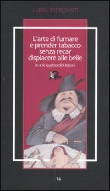 L'arte di fumare e prender tabacco senza recar dispiacere alle belle insegnata in sole quattordici lezioni