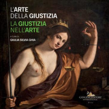 L'arte della giustizia. La giustizia nell'arte. Catalogo della mostra (Napoli, 14 dicembre 2019-28 gennaio 2020). Ediz. a colori - G. S. Ghia |