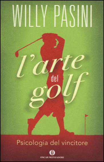L'arte del golf. Psicologia del vincitore - Willy Pasini | Thecosgala.com