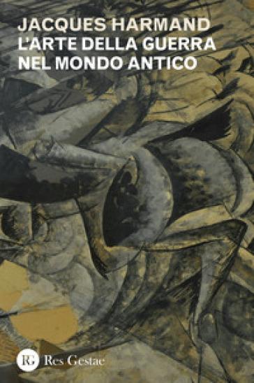 L'arte della guerra nel mondo antico - Jacques Harmand | Rochesterscifianimecon.com