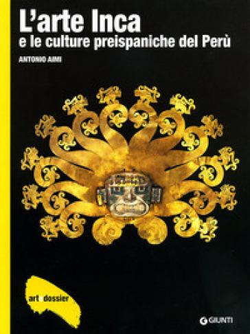 L'arte inca e le culture preispaniche del Perù. Ediz. illustrata - Antonio Aimi   Rochesterscifianimecon.com
