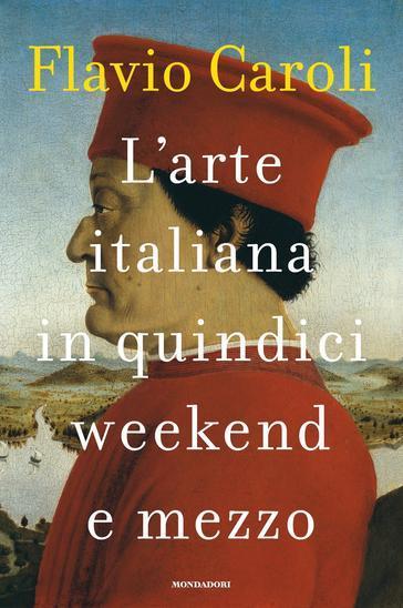 L'arte italiana in quindici weekend e mezzo - Flavio Caroli | Thecosgala.com