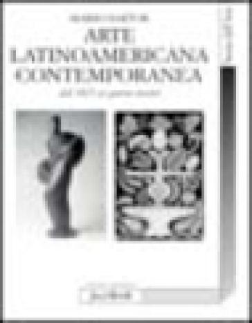 L'arte latinoamericana contemporanea. Dal 1825 ai nostri giorni - Mario Sartor  