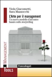 L'arte per il management. Un nuovo modello d'incontro basato sullo storytelling - Viola Giacometti, Sara Mazzocchi