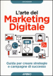 L'arte del marketing digitale. Guida per creare strategie e campagne di successo