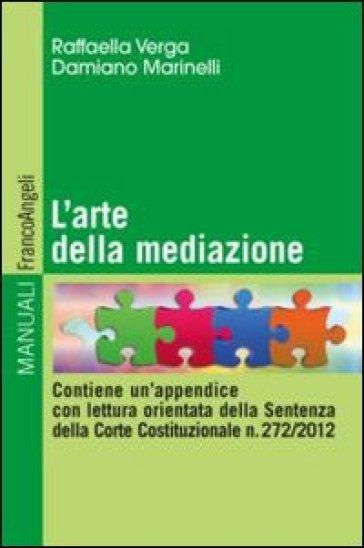 L'arte della mediazione. Contiene un'appendice con lettura orientata della sentenza della Corte Costituzionale n. 272/2012 - Raffaella Verga | Rochesterscifianimecon.com