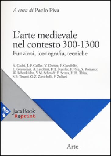L'arte medievale nel contesto 300-1300. Funzioni, iconografia, tecniche - P. Piva   Rochesterscifianimecon.com