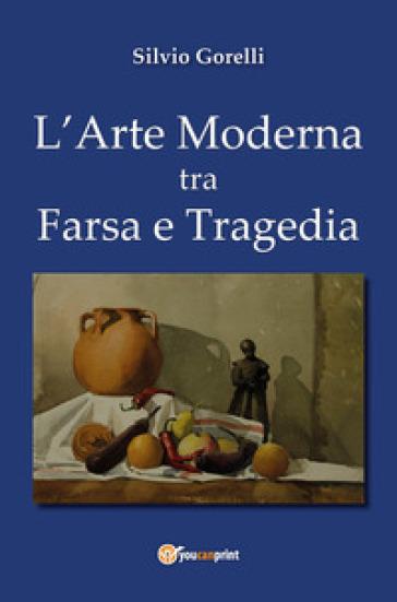 L'arte moderna tra farsa e tragedia - Silvio Gorelli | Jonathanterrington.com