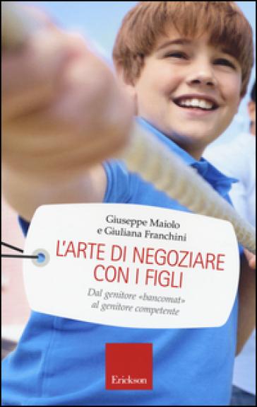 L'arte di negoziare con i figli. Dal genitore «bancomat» al genitore competente - Giuseppe Maiolo | Rochesterscifianimecon.com