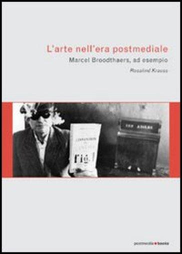 L'arte nell'era postmediale. L'esempio di Marcel Broodthaers - Rosalind Krauss | Rochesterscifianimecon.com
