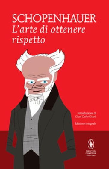 L'arte di ottenere rispetto. Ediz. integrale - Arthur Schopenhauer | Rochesterscifianimecon.com